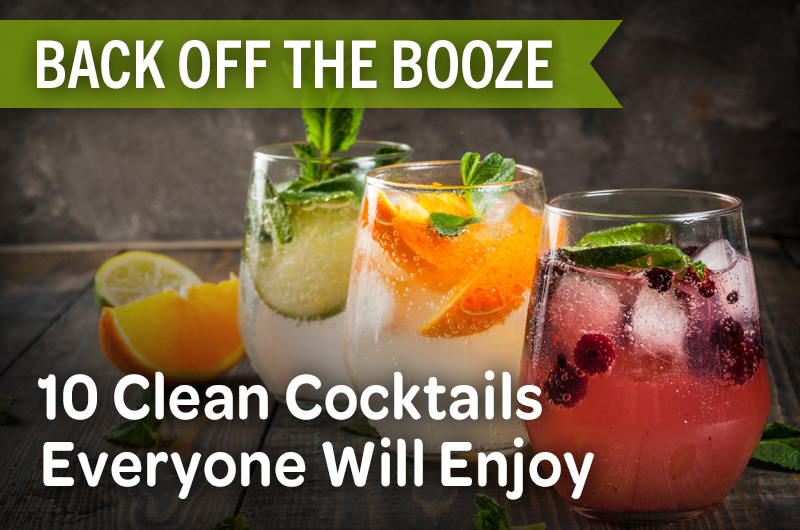 back off the booze 10 clean cocktails everyone will enjoy three drinks with bubbles fresh fruit and fresh herbs